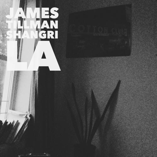 JAMES TILLMAN - SHANGRI LA - 7:24PMAlbum: Shangri La - EP (2014)Label: Self-Released
