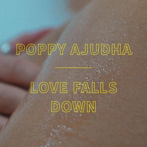 POPPY AJUDHA - LOVE FALLS DOWN - 7:54PMAlbum: Single (2017)Label: Self-Released
