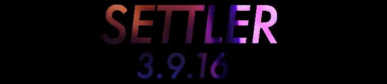SETTLER 3.9.16 (2016)