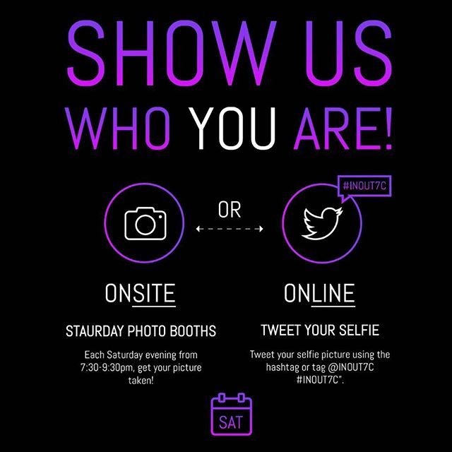 SHOW US WHO YOU ARE!! Upload tout selfie to twitter using the #INOUT7C and your picture will be automatically displayed in our cube!If you are around, join our ONSITE Photo Booth sessions every Saturday form 7:30 -9:30!