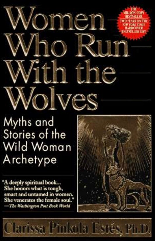 Women Who Run With the Wolves  by Clarissa Pinkola Estés, PhD
