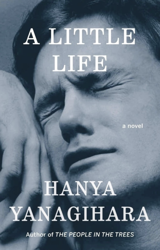 A Little Life  by Hanya Yangihara