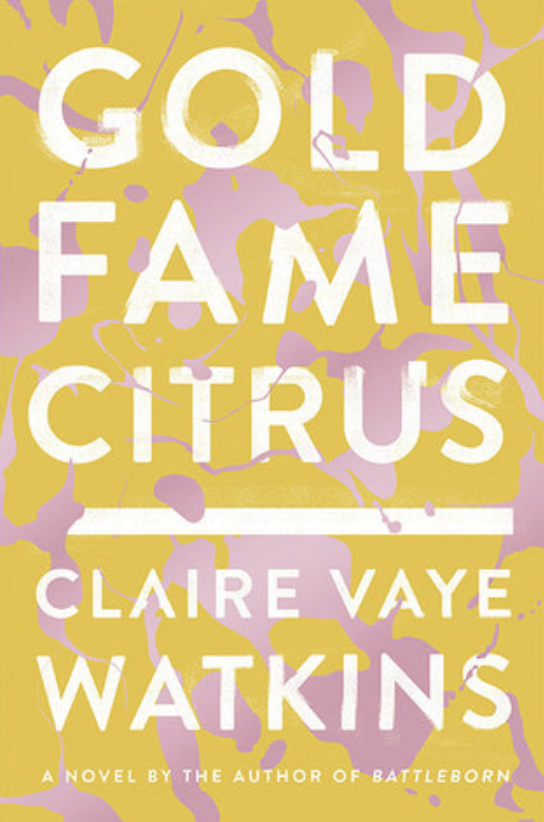 Gold Fame Citrus  by Claire Vaye Watkins