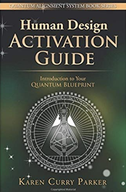 Human Design Activation Guide: Introduction to your Quantum Blueprint  by Karen Curry Parker