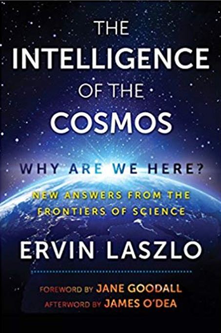 The Intelligence of the Cosmos: Why Are We Here? New Answers from the Frontiers of Science   by Ervin Laszlo