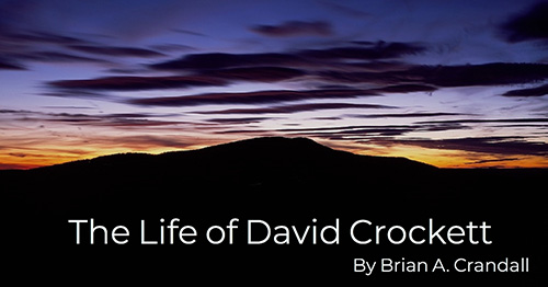 The Life of David Crockett by Brian A. Crandall