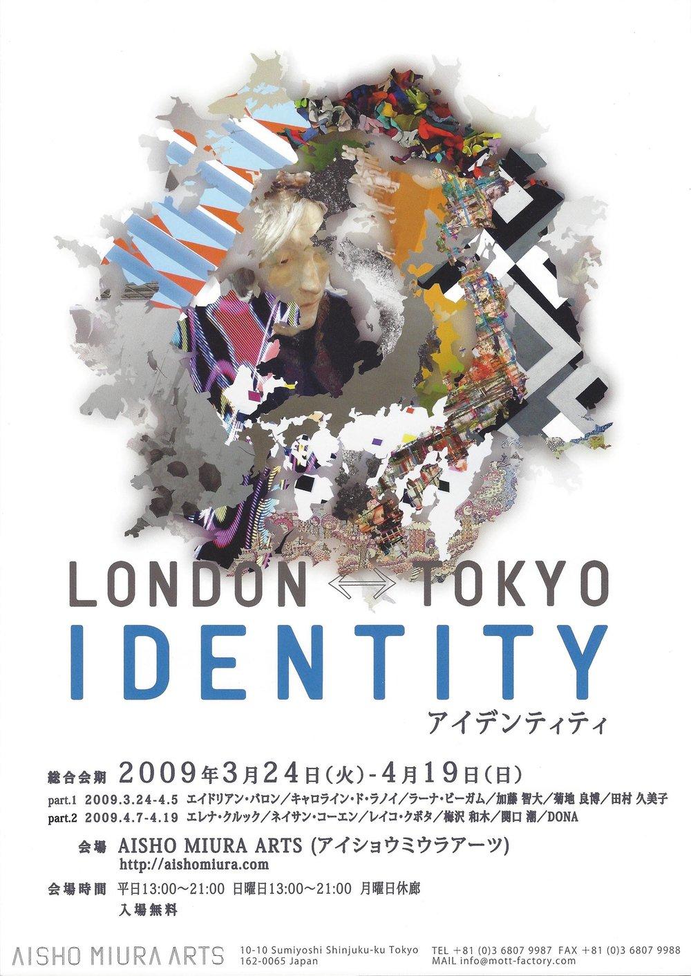 2009     Identity   Aisho Miura Arts, Tokyo, JAPAN