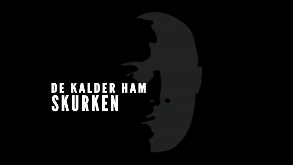 DE KALDER HAM SKURKEN (2014)  DR1