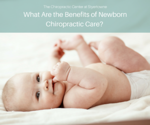 Benefits of Newborn Chiropractic Care? | The Chiropractic Center at Styertowne