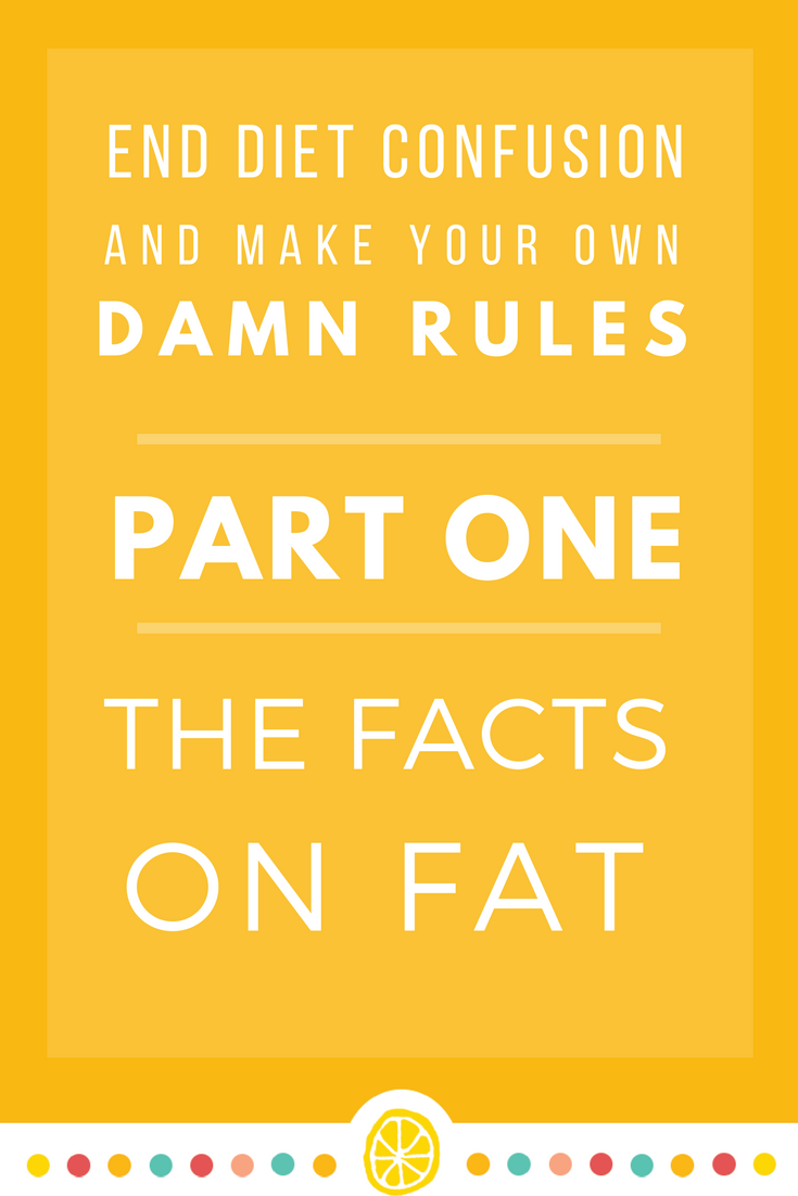 end-diet-confusion-and-make-your-own-damn-rules-part-1-the-facts-on-fat-v2