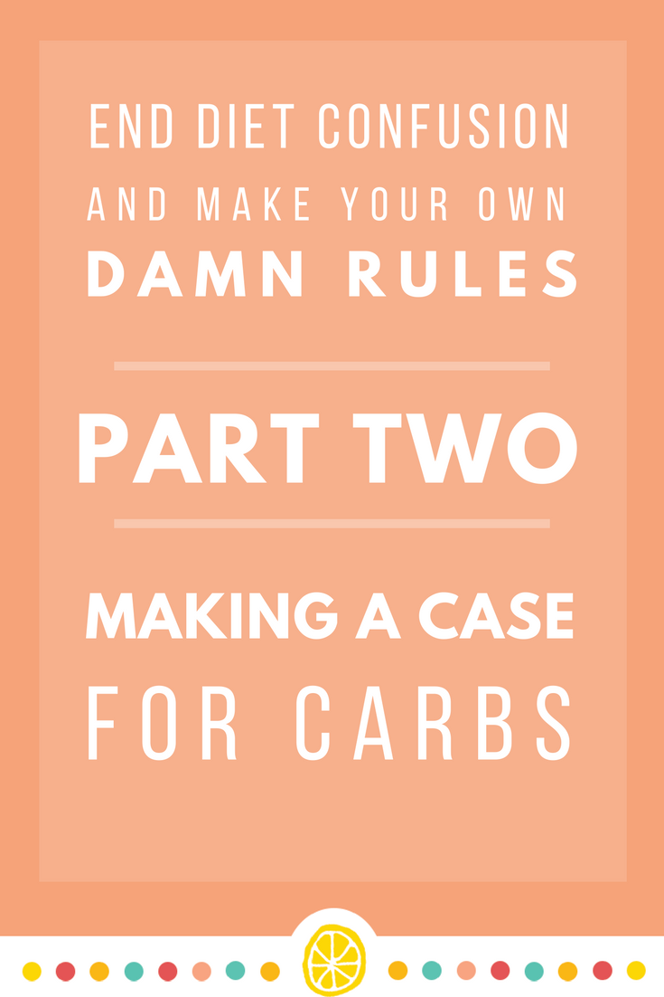 Making a Case For Carbs - Part Two of Make Your Own Damn Rules