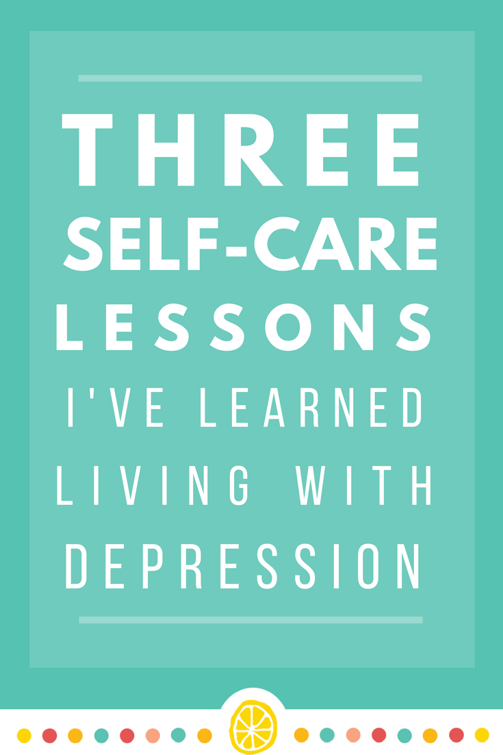 Three lessons I've learned about self-care for depression from my latest low and the importance of maintaining them. Click here to learn what they are.