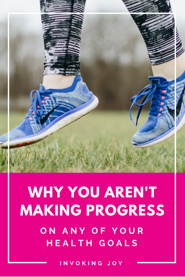 Why You Aren't Making Progress On Your Health Goals invoking joy pintereest