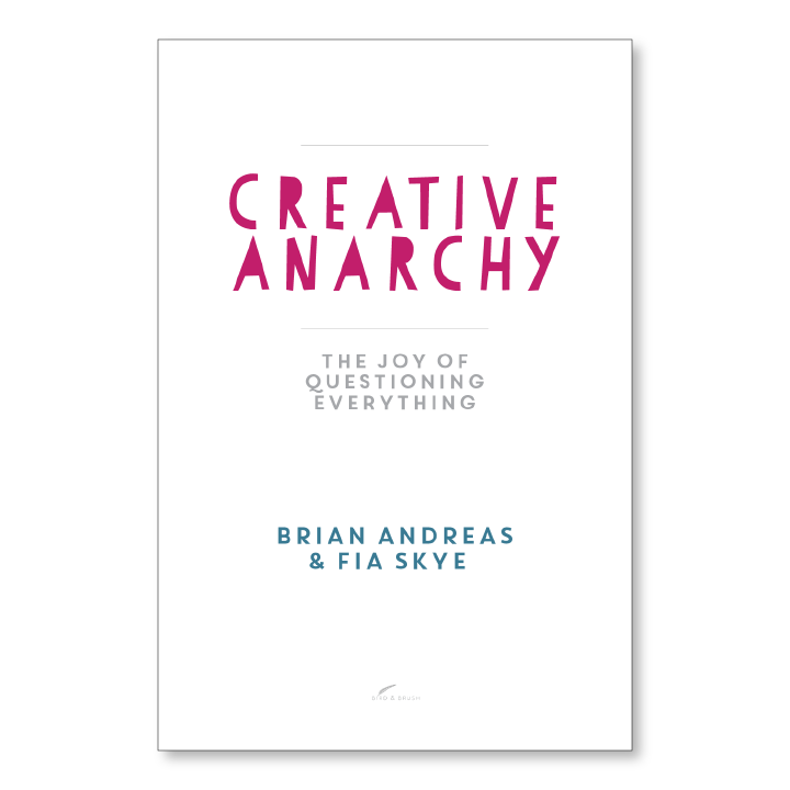 Creative Anarchy (e-book)   The first book Brian & Fia wrote together is an introduction to the workshops they lead around the country. It alternates his stories with her writing around the process of how to be present in this gorgeous life, opening a space for your own deepest questions.