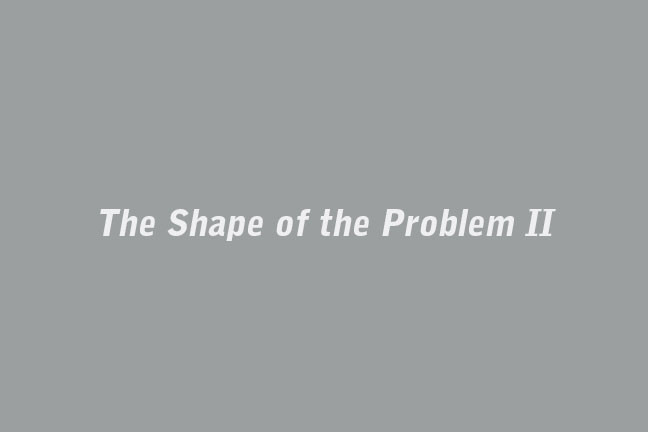 The Shape of the Problem II  Selected gallery artists and friends  September 1 - October 1, 2011