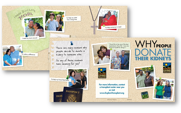 Educational materials, such as this brochure detailing reasons why living donors decide to donate a kidney to someone in need,incorporated photography and style guidelines established by the pioneering Explore Transplant patient education program.