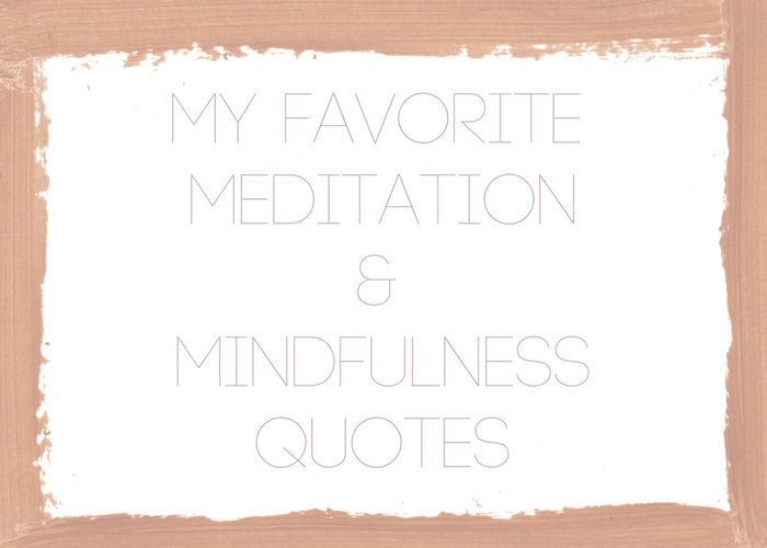 My Favorite Meditation & Mindfulness Quotes.png