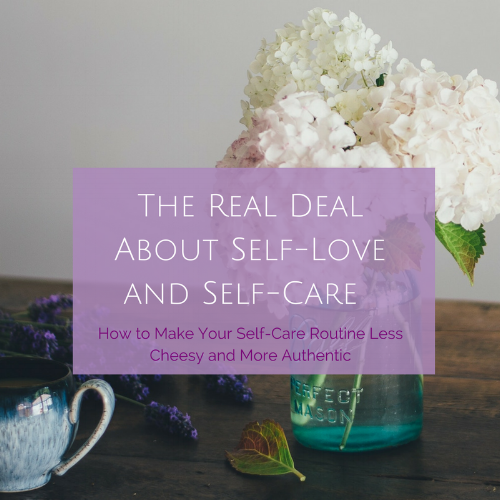 The Real Deal About Self-Love and Self-Care_ How to Make Your Self-Care Routine Less Cheesy and More Authentic - blog post.png