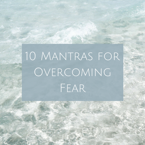 10 Mantras for Overcoming Fear Blog Post.png