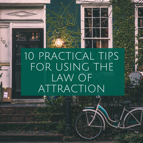 10 PRACTICAL TIPS FOR USING THE LAW OF ATTRACTION blog post.png