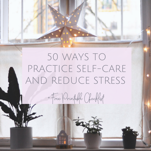 50 WAYS TO PRACTICE SELF-CARE AND REDUCE STRESS blog post.png