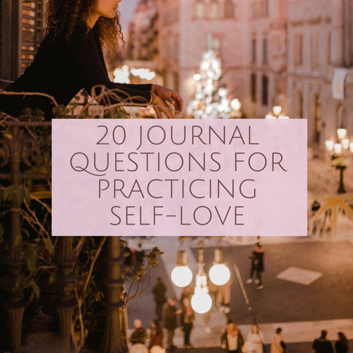20 JOURNAL QUESTIONS FOR PRACTICING SELF-LOVE blog post.png