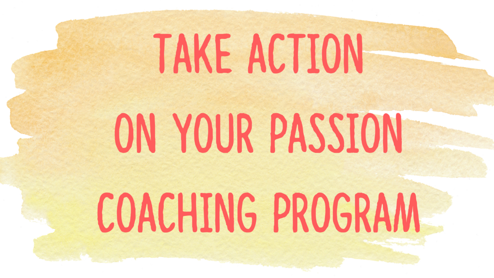Take Action on Your Passion Coaching Program.png
