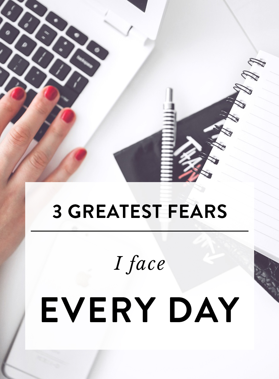 3 greatest fears I face every day.jpg
