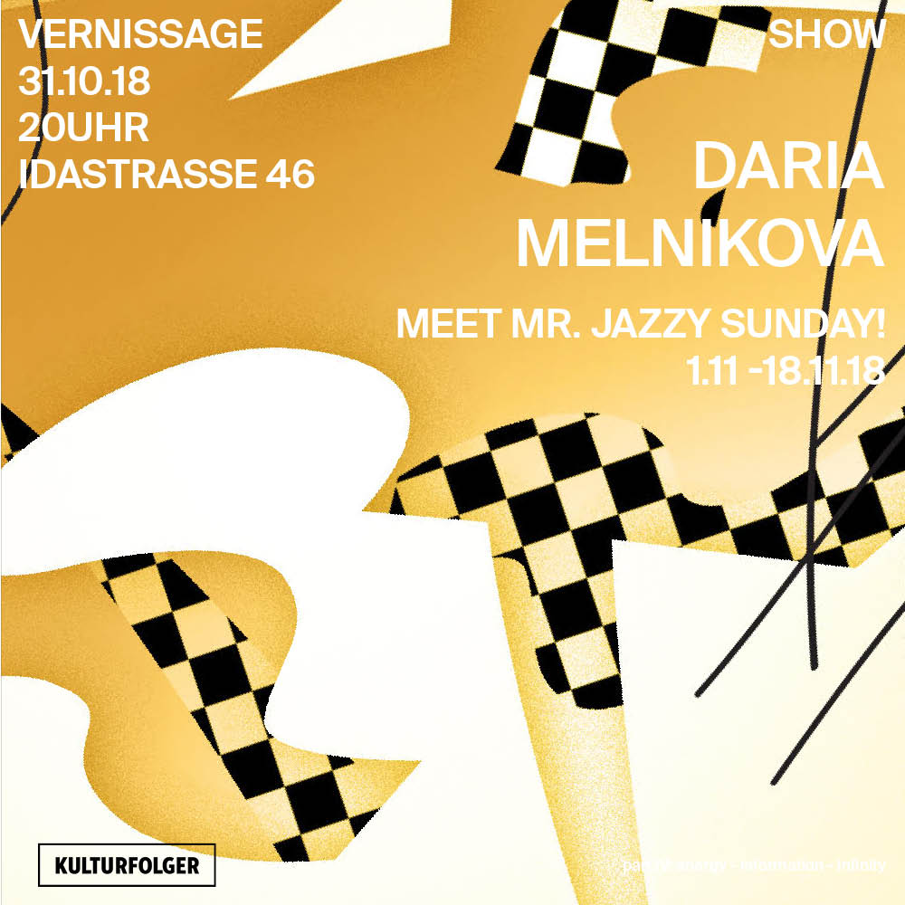 MEET MR. JAZZY SUNDAY! DARIA MELNIKOVA 1.11.- 18.11.18  Vernissage: 31.10.18 20 UHR  BIO: Daria Melnikova (b. 1984, Latvia) has graduated from the Art Academy of Latvia, Visual Communication department. Her solo exhibitions include: Yesterday Is The New Tomorrow, ISSMAG gallery, Moscow (2017), EX-UVIA, Konstanet, Tallinn (2016), Room 2. Fool's Gold, MVT Summer House, Riga (2015), Room 1. Brewing Harmony, Vita Kuben, Umeo (2014), A Green Silhouette of Grey (2014) and Dashing Lines and Forming Heaps, kim? Contemporary Art Centre, Riga (2011). Selected group exhibitions: There and Back Again / Contemporary art from the Baltic Sea region, Kiasma, Helsinki (2018), Dedication, Exploitation & Haute Collaboration, Silberkuppe, Berlin (2017), Stoneroses #5, Riverside, Berne (2016), Le Fragole del Baltico, Careof, Milan (2015), Something eerie, Signal Center for Contemporary Art, Malmo, Lily's Pool, Art in General, New York (2015), Literacy-Illiteracy,16. Tallinn Print Triennial, KUMU, Tallinn (2014), Present Tense, Kalmar konstmuseum, Kalmar (2014), Vortex, Project Space Garage, Moscow (2014), Sculpture Is Space, Hobusepea, Tallinn (2013). Daria recently started to collaborate with her sister Agata Melnikova. Their common work includes two exhibitions Dancing Specularity at kim? Contemporary Art Centre (2017) and Celestial Stems at Gallery 427 (2016) both in Riga. Daria is the first laureate of the kim? Residency Award.