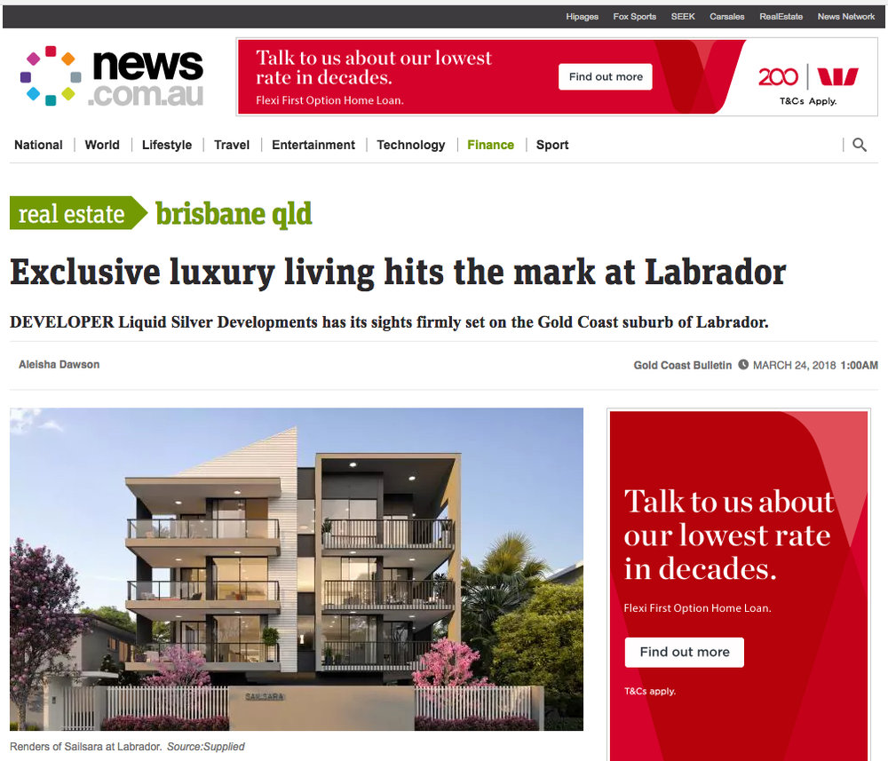 EXCLUSIVE LUXURY LIVING HIT THE MARK IN LABRADOR    news.com.au | Aleisha Dawson, March 24, 2018   Developer, Liquid Silver Developments has it's sights firmly set on the Gold Coast suburb of Labrador.    READ ARTICLE | n   ews.com.au