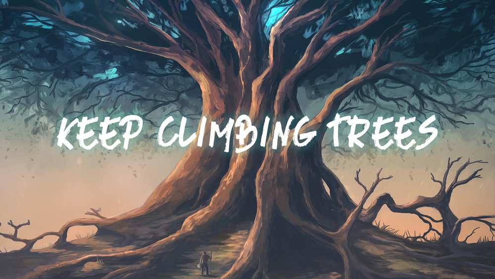 Keep Climbing Trees