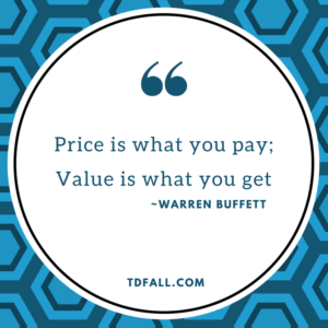 Price is what you pay;Value is what you get