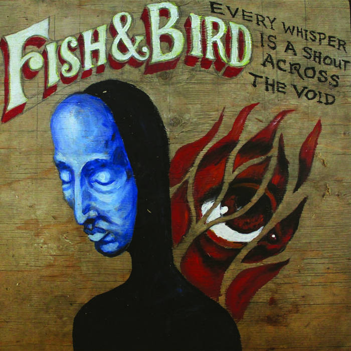 Every Whisper is a Shout Across the Void    Fish & Bird  Fiddle Head Records, 2011