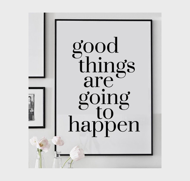 Good Things are going to happen poster Stylemindchic Life and Hines Sight Blog