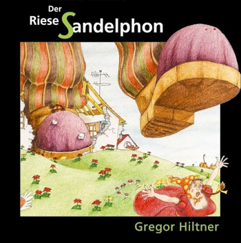 Der Riese Sandelphon - Written and illustrated by Gregor Hiltner