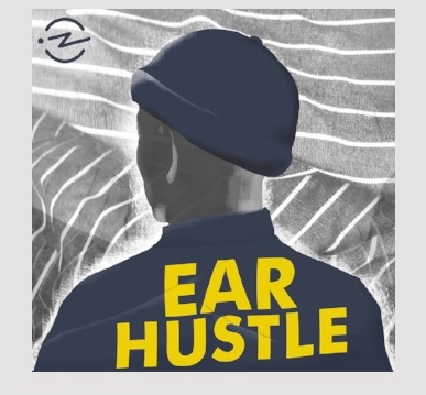 EAR HUSTLE - brings you the stories of life inside prison,shared and produced by those living it.  (A podcast, meaning a series of stories told all together in different episodes)