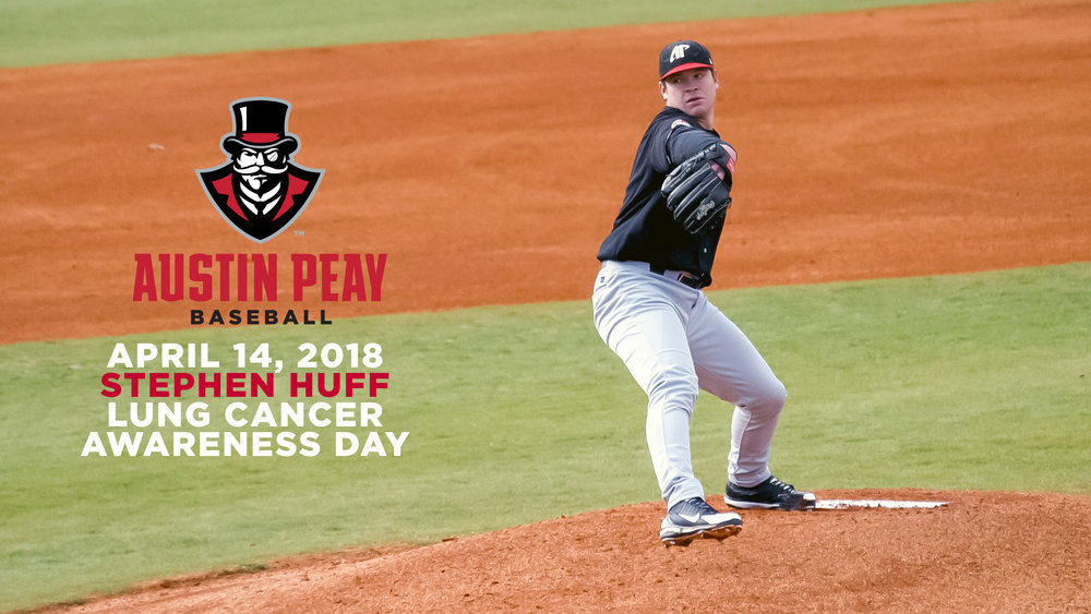 Govs to host Stephen Huff Lung Cancer Awareness Day, April 28  CLARKSVILLE, Tenn – Austin Peay State University athletics department and baseball team will join forces with alumnus Stephen Huff to raise awareness for lung cancer during its Saturday, April 28 Ohio Valley Conference contest against UT Martin. Read more at  LETSGOPEAY.COM   Listen to the Stephen's interview  HERE