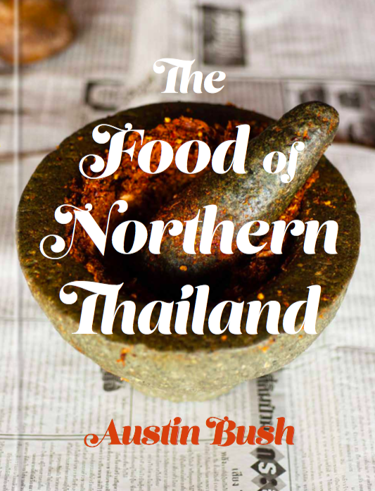 Photos and text:   The Food of Northern Thailand  , Clarkson Potter (out October 2018)