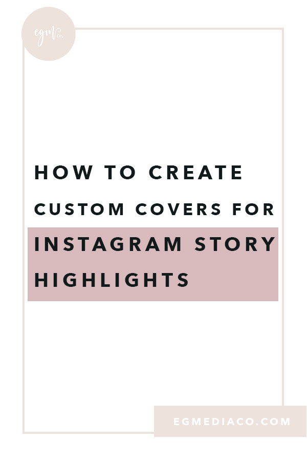 How to create custom covers for Instagram story highlights by EG Media Co. | instagram, social media tips, custom covers, gram gang, instagram story highlights