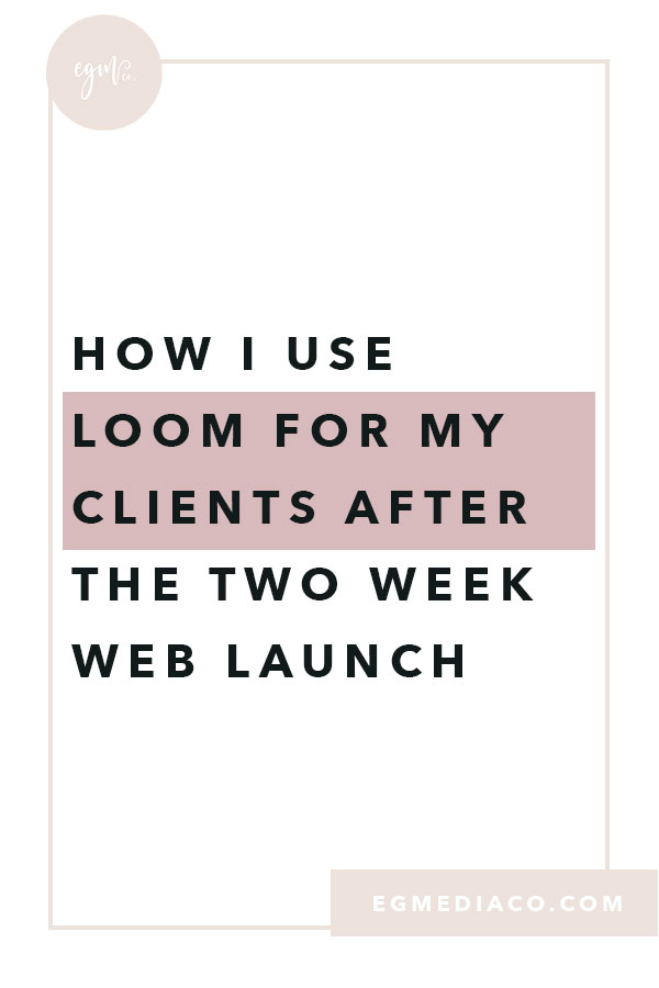 How I use Loom for my clients after the two week web launch by EG Media Co | loom, web design tips, two week web launch, web design, website designer, DIY website, girl boss, entrepreneur lifestyle, online business owner,