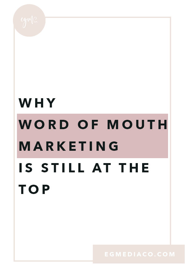 Why word of mouth marketing is still at the top by EG Media Co. | word of mouth, marketing, social media tips, small business tips, my online business