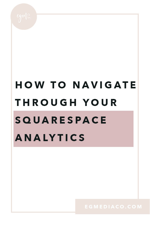 How to navigate through your Squarespace Analytics by EG Media Co. | Squarespace, online business owner, creative entrepreneur, creativepreneur, website platforms, busy entrepreneurs, squarespace web designer, DIY squarespace, squarespace designer, squarespace analytics