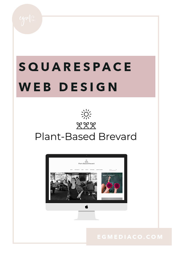 PLANT-BASED BREVARD: SQUARESPACE WEB DESIGN by EG Media Co | New website launch, website design, web designer, squarespace designer, squarespace tips, website layout, new squarespace website, squarespace launch