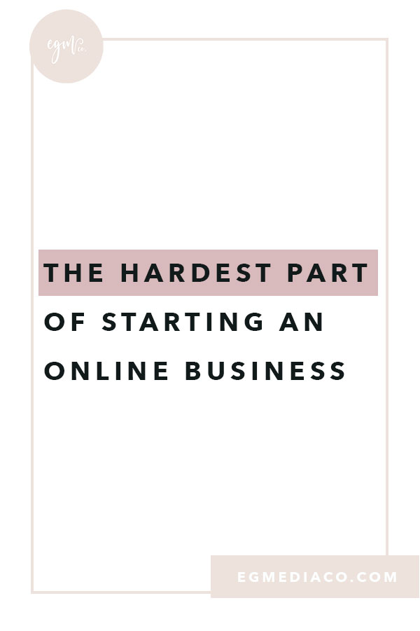 The hardest part of starting an online business by EG Media Co. | online business, my online business, laptop lifestyle, entrepreneur, creative entrepreneur, squarespace designer, small business, small business san diego