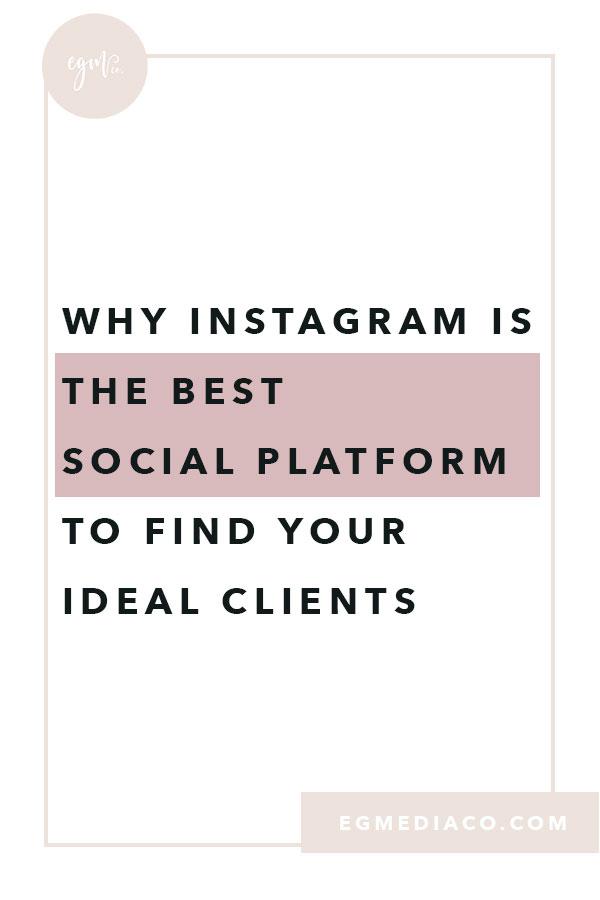 Why Instagram is the best social platform to find your ideal clients by EG Media Co | social media tips, instagram tips, the gram gang, social platform, social media, goal getter, goal digger, digital nomad, small business tips, creative entrepreneur, entrepreneur tips
