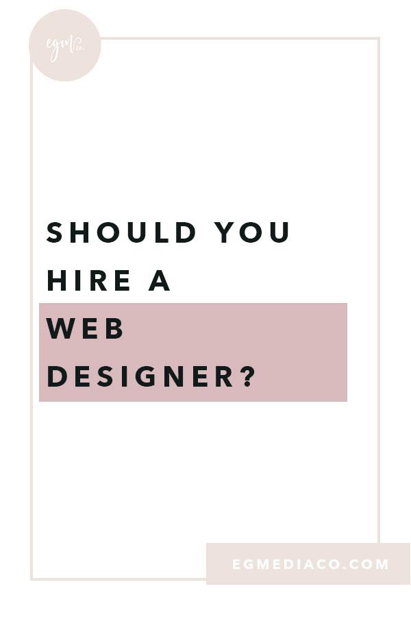 Should you hire a web designer? by EG Media Co – Web Design, DIY Web Design, Web Design Tips, Squarespace Web Designer