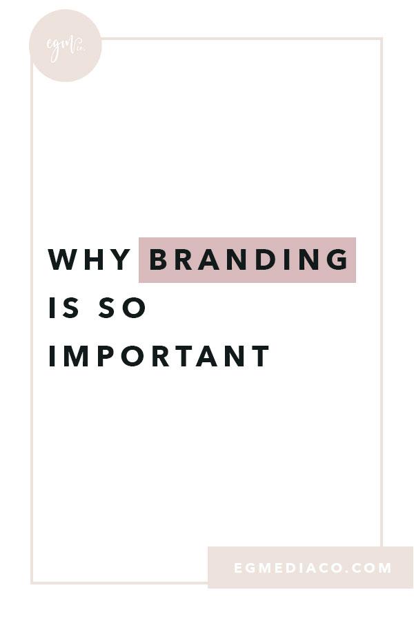 Why Branding is so Important blog by EG Media Co. | blogging, blog, blog to business, branding, branding tips, small business tips, branding process