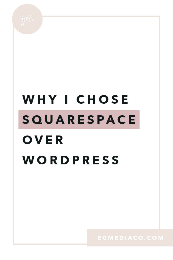 Why I chose Squarespace over Wordpress by EG Media Co. | Squarespace, Wordpress, Squarespace Tips, Squarespace v Wordpress, Website platform, web design, website design, websites, website designer