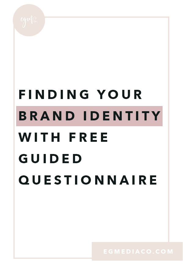 Finding your brand identity with FREE guided questionnaire! by EG Media Co | Freebie, guided questionnaire, branding, branding tips, brand identity guide, client avatar, ideal client, discover your brand