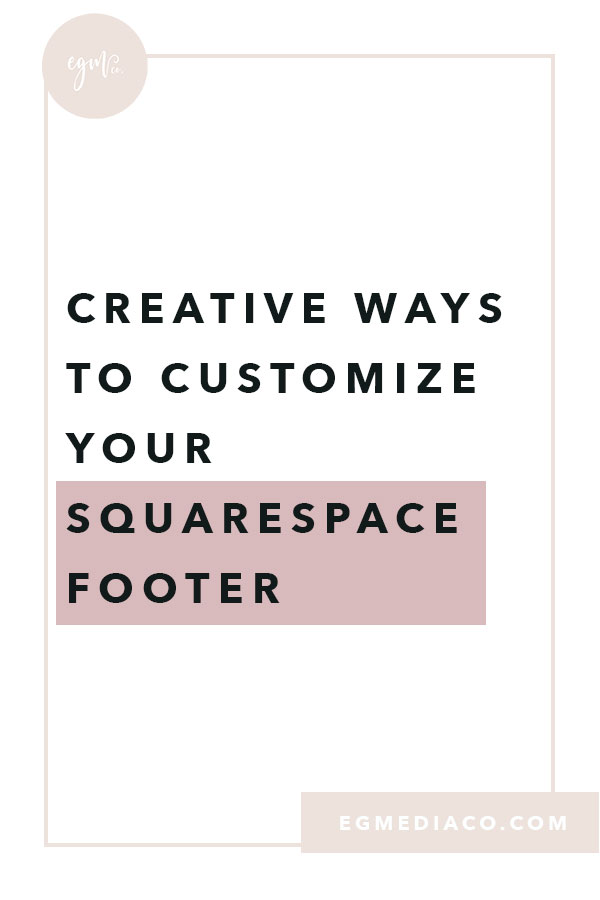 Creative ways to customize your Squarespace Footer by EG Media Co | Squarespace tips, squarespace, squarespace footer, web designer, website designer
